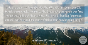 Media Quotes, Henry David Thoreau Quote About Princess, Media, Tunnels: We Are Eager To Tunnel...