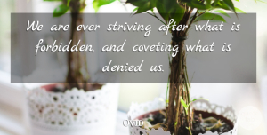 Coveting Quotes, Ovid Quote About Desire, Coveting, Strive: We Are Ever Striving After...