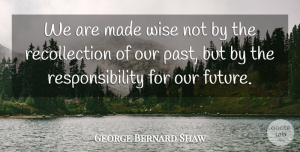 Future Quotes, George Bernard Shaw Quote About Wise, Wisdom, Future: We Are Made Wise Not...