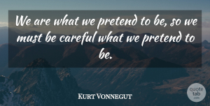 Kurt Vonnegut Quote About Life, Happiness, Wisdom: We Are What We Pretend...