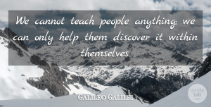 Galileo Galilei Quote About Inspirational, Inspiring, Education: We Cannot Teach People Anything...