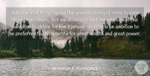 Franklin D. Roosevelt Quote About Ambition, Wealth, Prosperity: We Continue To Recognize The...