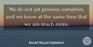 Inspirational Quotes, Ralph Waldo Emerson Quote About Inspirational, Knows: We Do Not Yet Possess...