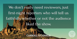 Carroll O'Connor Quote About Night, Firsts, Needs: We Dont Really Need Reviewers...