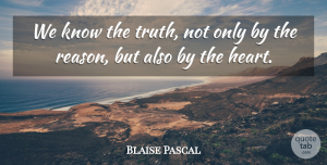 Truth Quotes, Blaise Pascal Quote About Truth: We Know The Truth Not...