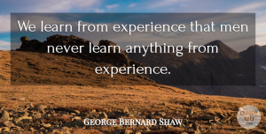 Learning Quotes, George Bernard Shaw Quote About Funny, Witty, Learning: We Learn From Experience That...