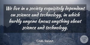 Carl Sagan Quote About Motivational, Science, Technology: We Live In A Society...