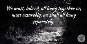 Teamwork Quotes, Benjamin Franklin Quote About Teamwork, Peace, Unity: We Must Indeed All Hang...