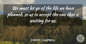 Inspirational Quotes, Joseph Campbell Quote About Inspirational, Life, Change: We Must Let Go Of...