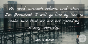 Sure Quotes, Barack Obama Quote About Money, Spending, Sure: We Need Earmark Reform And...