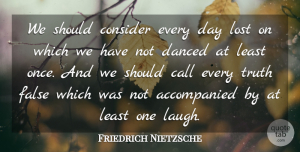 Truth Quotes, Friedrich Nietzsche Quote About Call, Consider, False, Truth: We Should Consider Every Day...