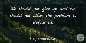 Abdul Kalam Quote About Giving Up, Victory And Defeat, Problem: We Should Not Give Up...