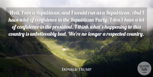 Running Quotes, Donald Trump Quote About Running, Country, Party: Well I Am A Republican...