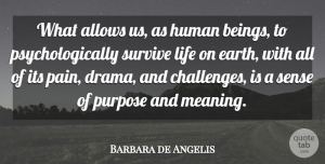 Barbara de Angelis Quote About Pain, Drama, Challenges: What Allows Us As Human...
