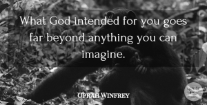 Oprah Winfrey Quote About Inspirational, Life, Motivational: What God Intended For You...