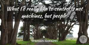 Control Quotes, Stephen Hawking Quote About Control: What Id Really Like To...