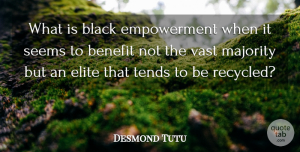 Desmond Tutu Quote About Black, Empowerment, Benefits: What Is Black Empowerment When...