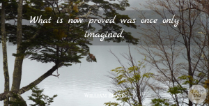 William Blake Quote About Positive, Spiritual, Positivity: What Is Now Proved Was...