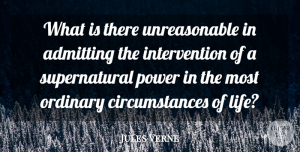 Jules Verne Quote About Admitting, Life, Power: What Is There Unreasonable In...