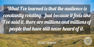 Suze Orman Quote About Constantly, Feels, Millions, People: What Ive Learned Is That...