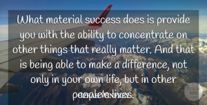 Success Quotes, Oprah Winfrey Quote About Success, Business, Congratulations: What Material Success Does Is...