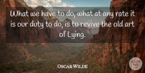 Lying Quotes, Oscar Wilde Quote About Art, Lying, Duty: What We Have To Do...