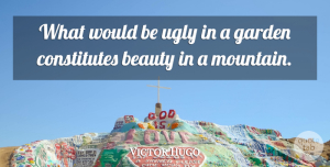 Beauty Quotes, Victor Hugo Quote About Beauty, Nature, Garden: What Would Be Ugly In...