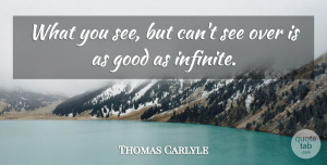 Thomas Carlyle Quote About Infinite, Ability: What You See But Cant...