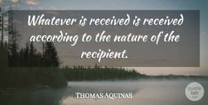 Thomas Aquinas Quote About Philosophical: Whatever Is Received Is Received...