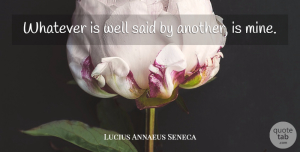Lucius Annaeus Seneca Quote About undefined: Whatever Is Well Said By...