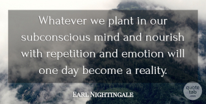 Earl Nightingale Quote About Inspirational, Motivational, Reality: Whatever We Plant In Our...