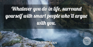 John Wooden Quote About Basketball, Wise, Wisdom: Whatever You Do In Life...