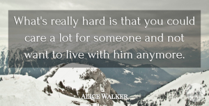 Alice Walker Quote About Hard: Whats Really Hard Is That...