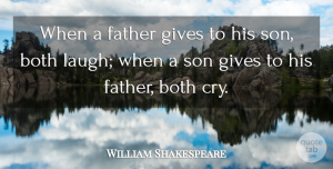 William Shakespeare Quote About Fathers Day, Dad, Son: When A Father Gives To...