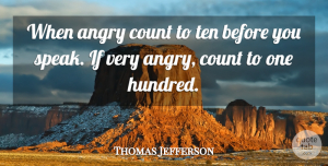 Anger Quotes, Thomas Jefferson Quote About Leadership, Anger, Speak: When Angry Count To Ten...