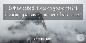 Stephen King Quote About Writing, Answers, One Word: When Asked How Do You...