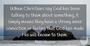 Billy Graham Quote About Christians, Conviction, Feeling, God, Inner: When Christians Say God Has...