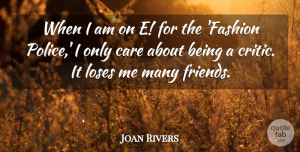 Joan Rivers Quote About Loses: When I Am On E...