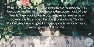 Clint Eastwood Quote About Adventure, Charlie, Cop, Films, Great: When I Did Bird It...