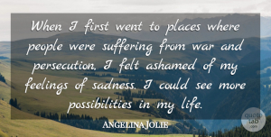 Angelina Jolie Quote About War, Sadness, People: When I First Went To...
