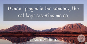 Rodney Dangerfield Quote About Funny, Cat, Humor: When I Played In The...