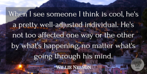 Willie Nelson Quote About Affected, Cool: When I See Someone I...