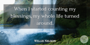 Willie Nelson Quote About Thanksgiving, Thankful, Gratitude: When I Started Counting My...