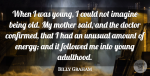 Billy Graham Quote About Amount, Followed, Imagine, Unusual: When I Was Young I...