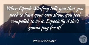 Iyanla Vanzant Quote About Pay, Needs, Shows: When Oprah Winfrey Tells You...