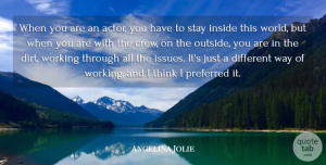 Angelina Jolie Quote About Preferred: When You Are An Actor...