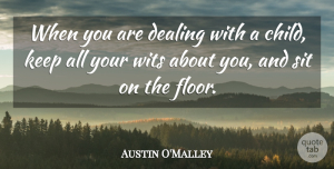 Austin O'Malley Quote About Children, Humorous, Parenting: When You Are Dealing With...
