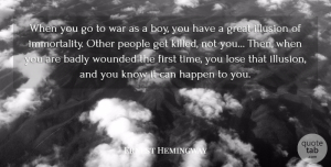 Ernest Hemingway Quote About Badly, Great, Happen, Illusion, Lose: When You Go To War...