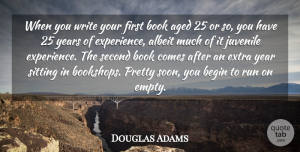 Douglas Adams Quote About Aged, Albeit, Begin, Experience, Juvenile: When You Write Your First...