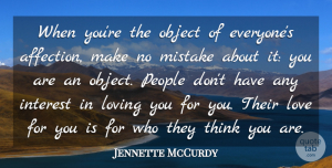Jennette McCurdy Quote About Interest, Love, Loving, Object, People: When Youre The Object Of...